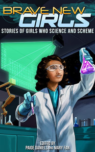 Brave New Girls: Stories of Girls who Science and Scheme